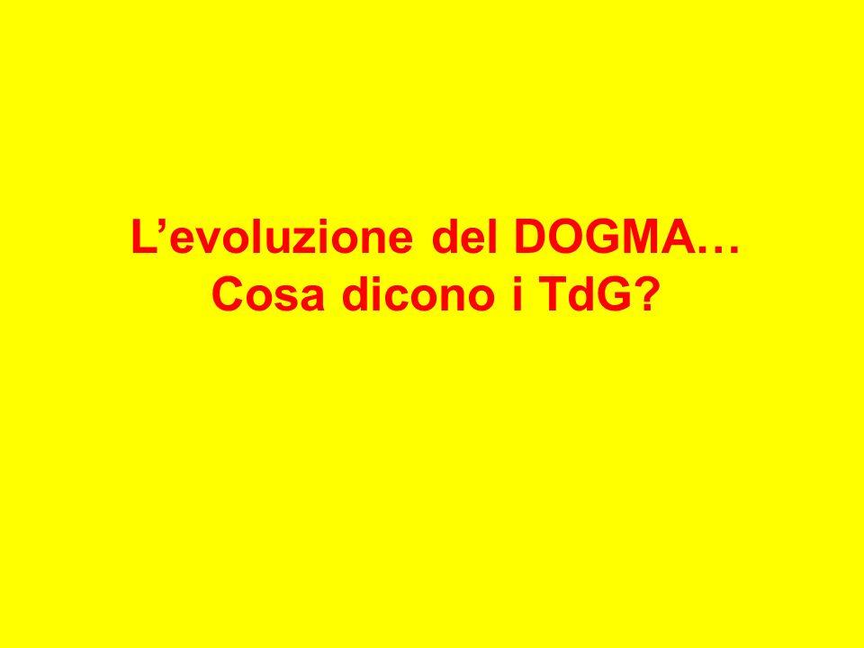 L'evoluzione del DOGMA… Cosa dicono i TdG