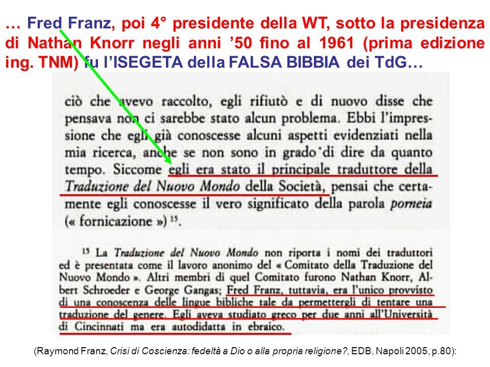 … Fred Franz, poi 4° presidente della WT, sotto la presidenza di Nathan Knorr negli anni '50 fino al 1961 (prima edizione ing. TNM) fu l'ISEGETA della FALSA BIBBIA dei TdG…