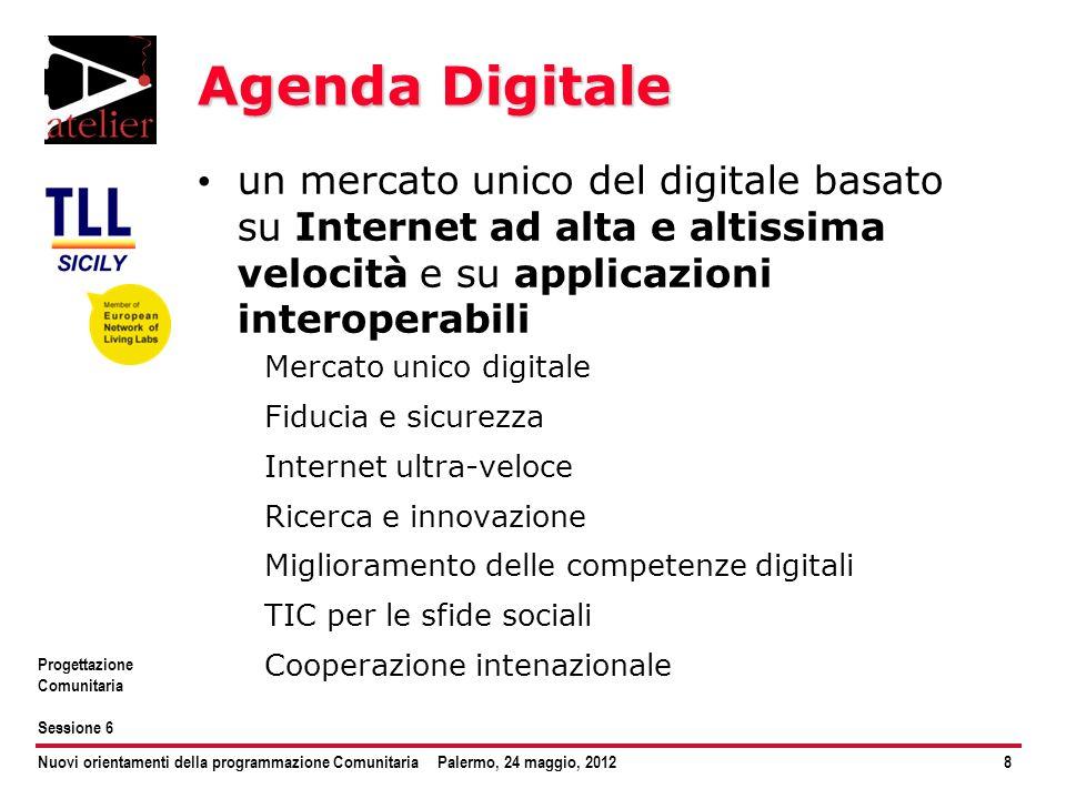 Agenda Digitale un mercato unico del digitale basato su Internet ad alta e altissima velocità e su applicazioni interoperabili.