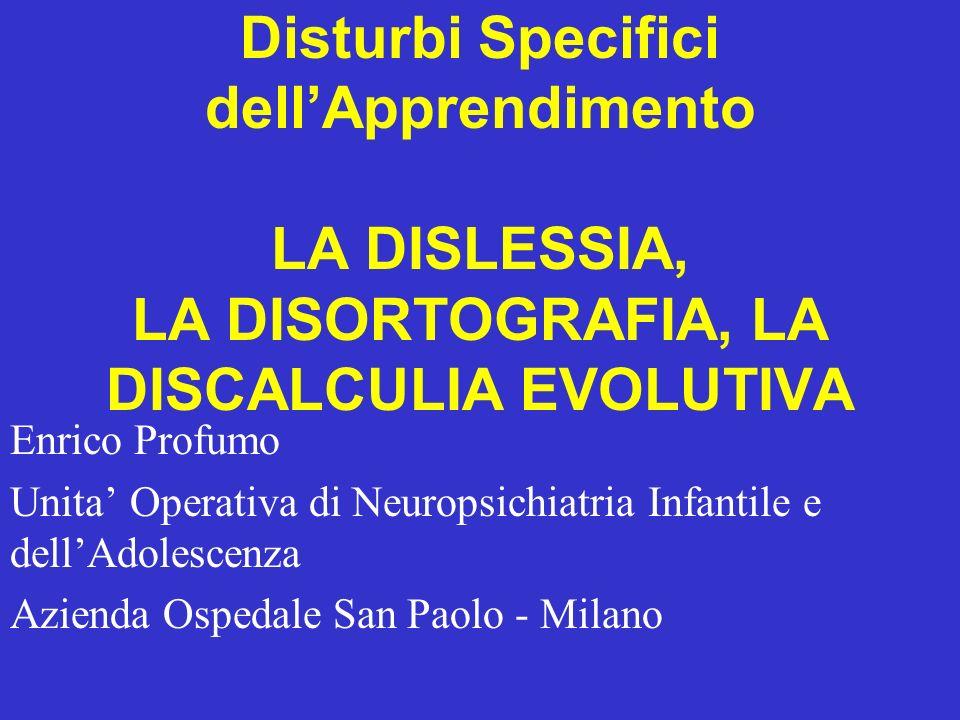 Disturbi Specifici dell'Apprendimento LA DISLESSIA, LA DISORTOGRAFIA, LA DISCALCULIA EVOLUTIVA
