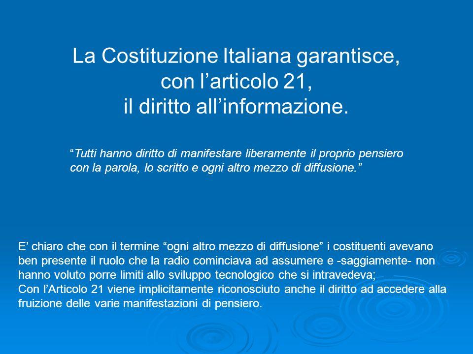 La Costituzione Italiana garantisce, con l'articolo 21, il diritto all'informazione.