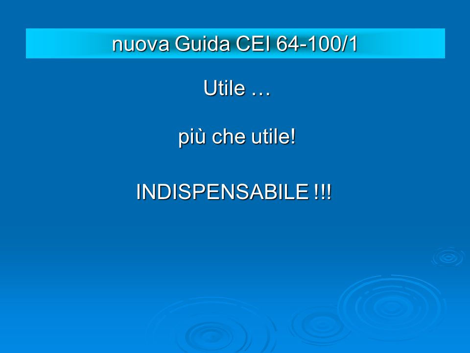 nuova Guida CEI 64-100/1 Utile … più che utile! INDISPENSABILE !!!