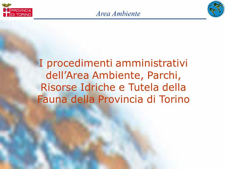 Area AmbienteI procedimenti amministrativi dell'Area Ambiente, Parchi, Risorse Idriche e Tutela della Fauna della Provincia di Torino.