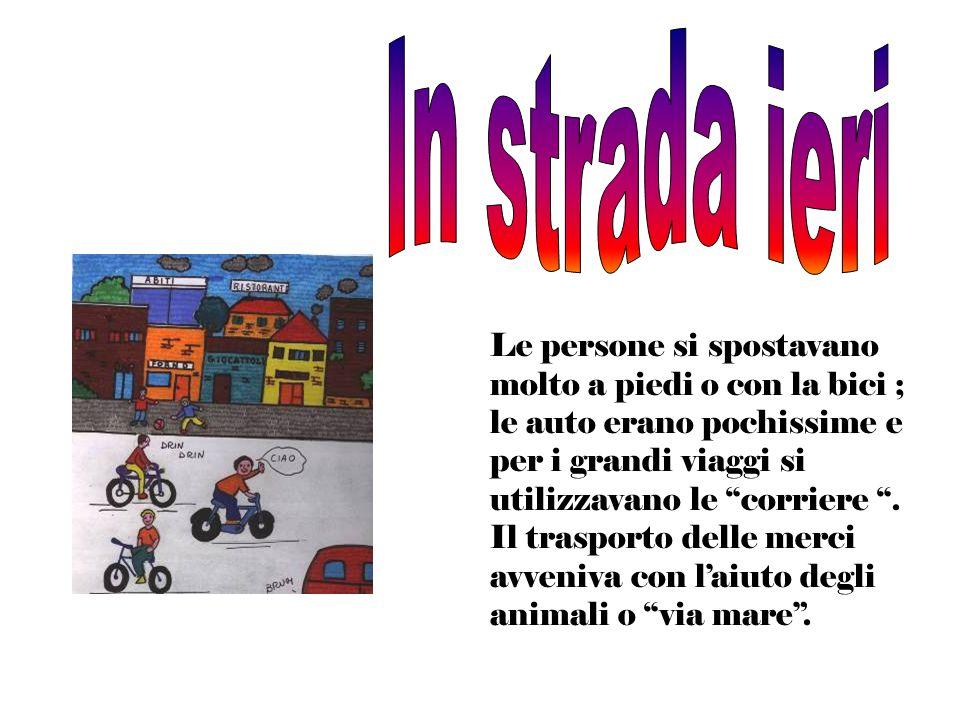 In strada ieriLe persone si spostavano molto a piedi o con la bici ; le auto erano pochissime e per i grandi viaggi si utilizzavano le corriere .
