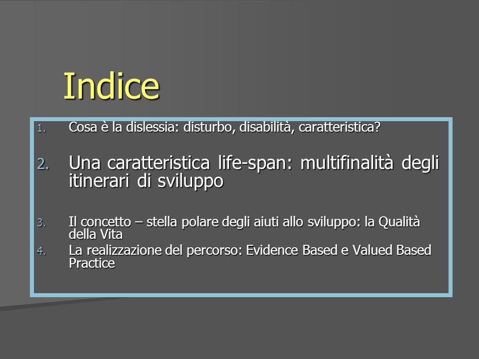 Indice Cosa è la dislessia: disturbo, disabilità, caratteristica Una caratteristica life-span: multifinalità degli itinerari di sviluppo.