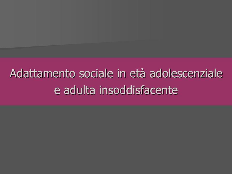Adattamento sociale in età adolescenziale e adulta insoddisfacente