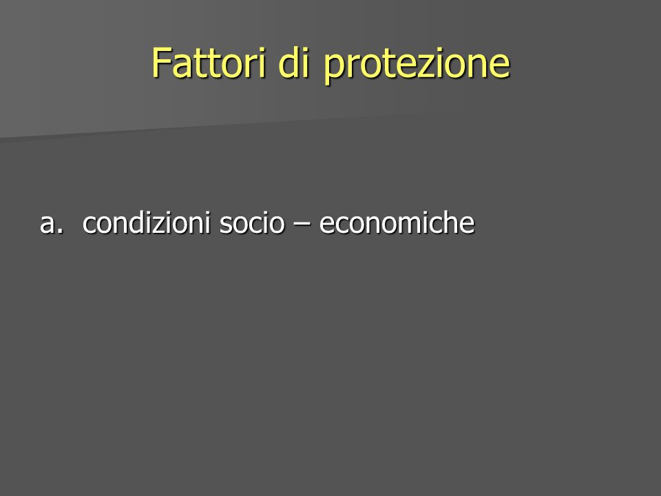 Fattori di protezione a. condizioni socio – economiche