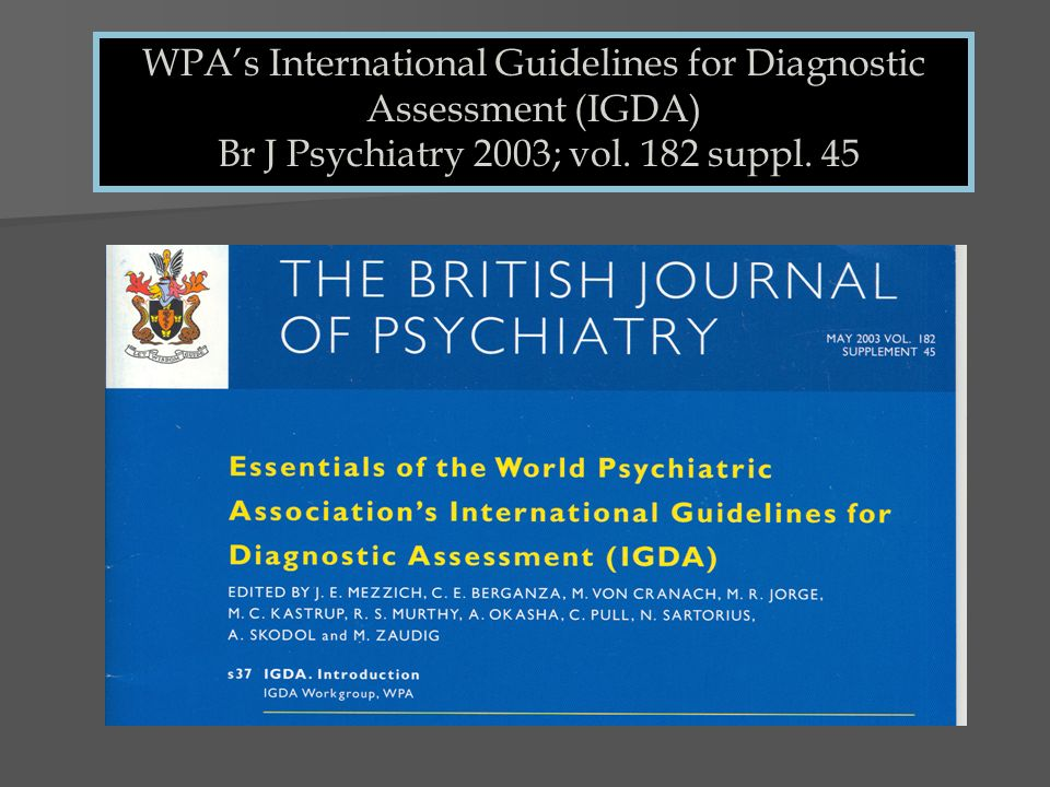 WPA's International Guidelines for Diagnostic Assessment (IGDA) Br J Psychiatry 2003; vol.