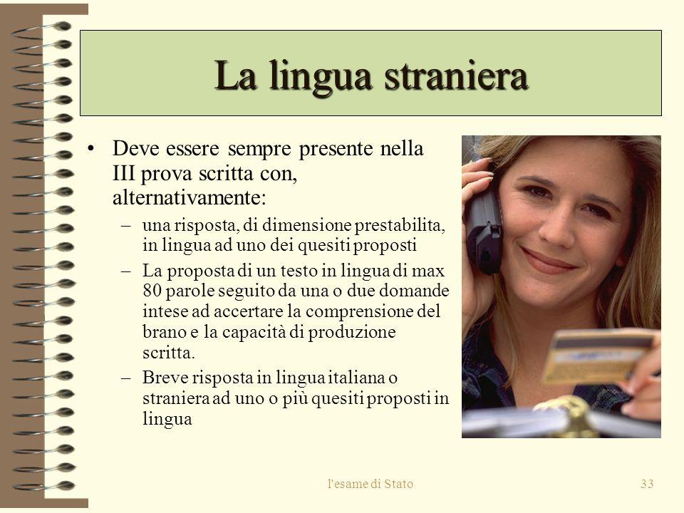 La lingua straniera Deve essere sempre presente nella III prova scritta con, alternativamente: