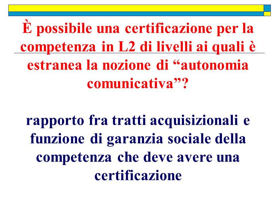 È possibile una certificazione per la competenza in L2 di livelli ai quali è estranea la nozione di autonomia comunicativa