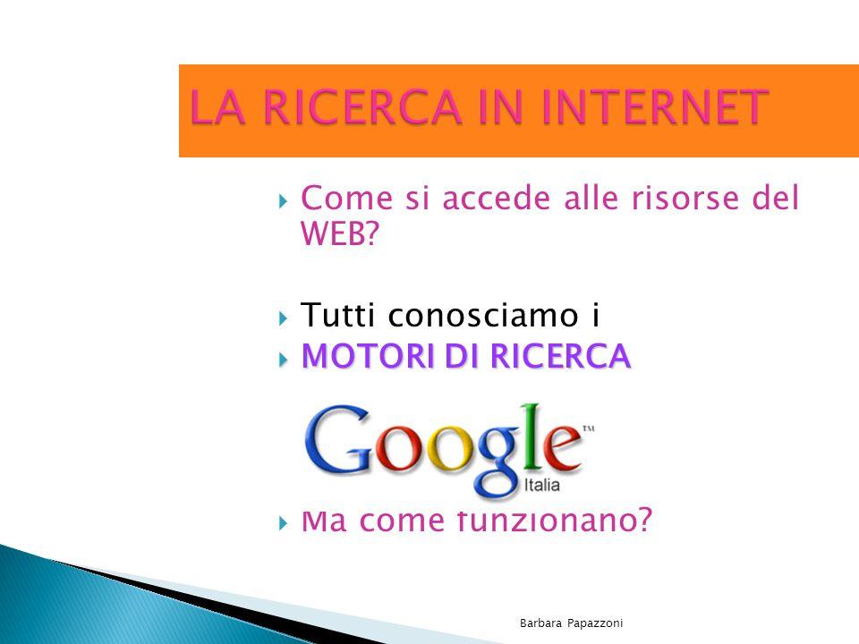 LA RICERCA IN INTERNET Come si accede alle risorse del WEB