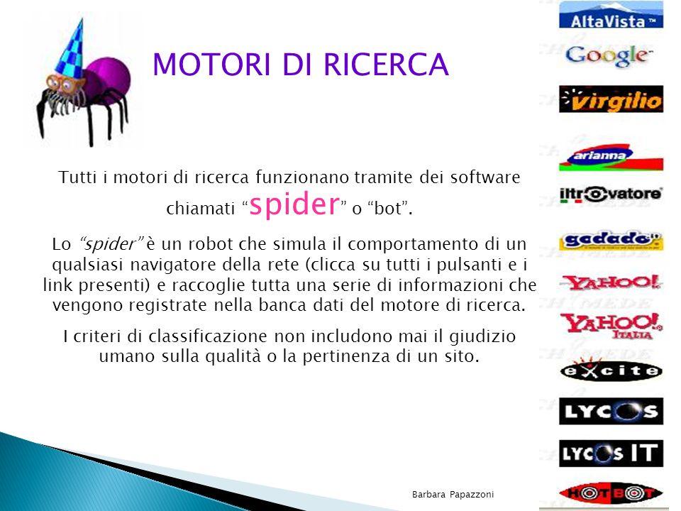 MOTORI DI RICERCA Tutti i motori di ricerca funzionano tramite dei software chiamati spider o bot .
