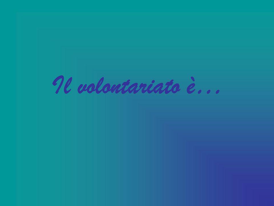 Il volontariato è…