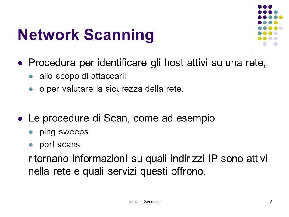 Network ScanningProcedura per identificare gli host attivi su una rete, allo scopo di attaccarli. o per valutare la sicurezza della rete.