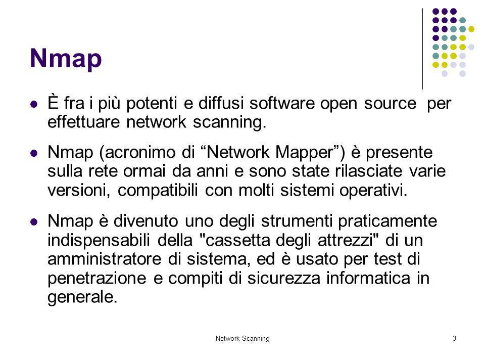 Nmap È fra i più potenti e diffusi software open source per effettuare network scanning.