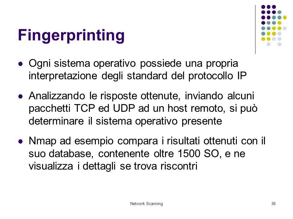 Fingerprinting Ogni sistema operativo possiede una propria interpretazione degli standard del protocollo IP.