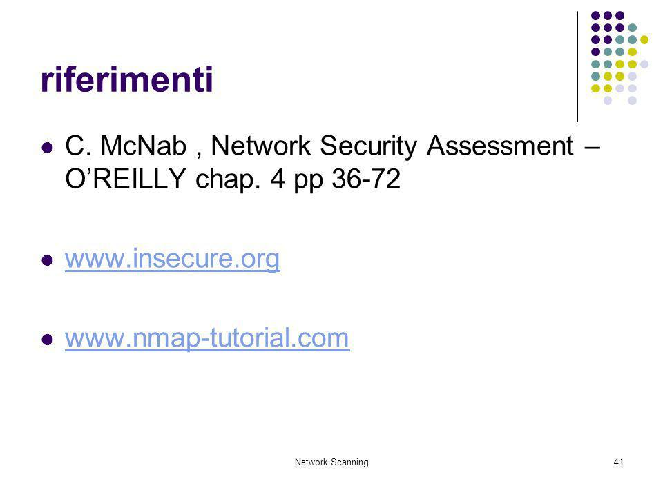 riferimenti C. McNab , Network Security Assessment – O'REILLY chap. 4 pp 36-72. www.insecure.org. www.nmap-tutorial.com.