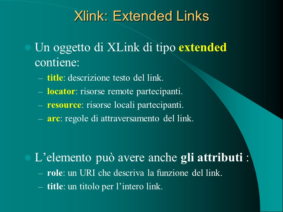 Xlink: Extended Links Un oggetto di XLink di tipo extended contiene: