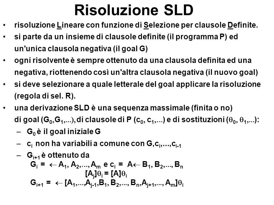 Risoluzione SLD risoluzione Lineare con funzione di Selezione per clausole Definite. si parte da un insieme di clausole definite (il programma P) ed.