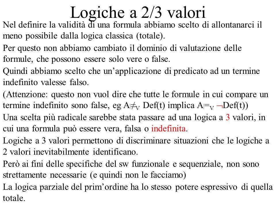 Logiche a 2/3 valori Nel definire la validità di una formula abbiamo scelto di allontanarci il meno possibile dalla logica classica (totale).