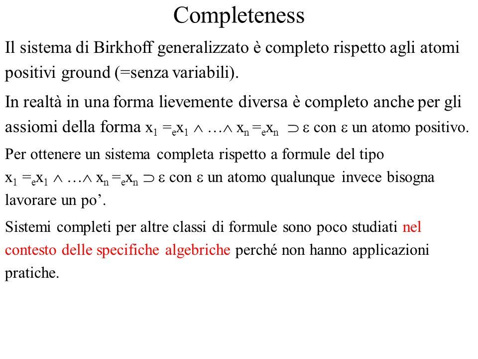 Completeness Il sistema di Birkhoff generalizzato è completo rispetto agli atomi positivi ground (=senza variabili).