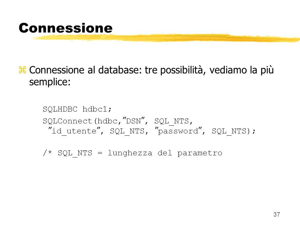 Connessione Connessione al database: tre possibilità, vediamo la più semplice: SQLHDBC hdbc1;