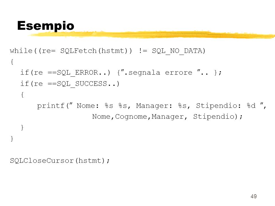 Esempio while((re= SQLFetch(hstmt)) != SQL_NO_DATA) {