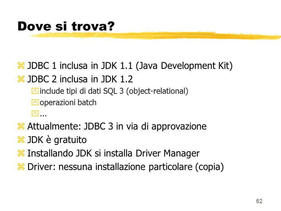 Dove si trova JDBC 1 inclusa in JDK 1.1 (Java Development Kit)