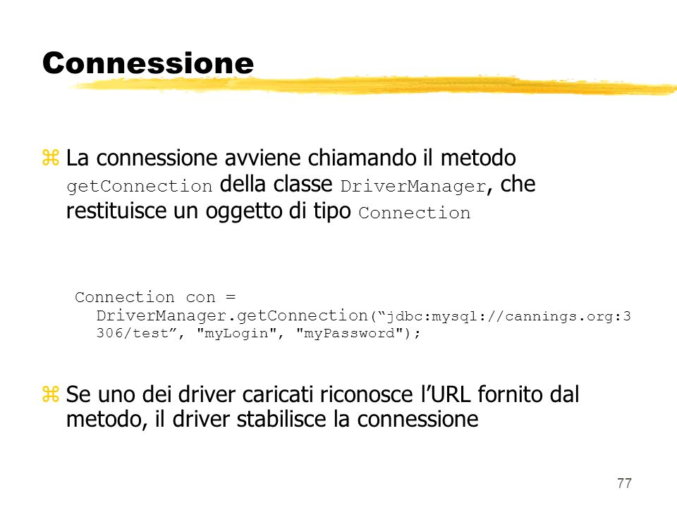 ConnessioneLa connessione avviene chiamando il metodo getConnection della classe DriverManager, che restituisce un oggetto di tipo Connection.