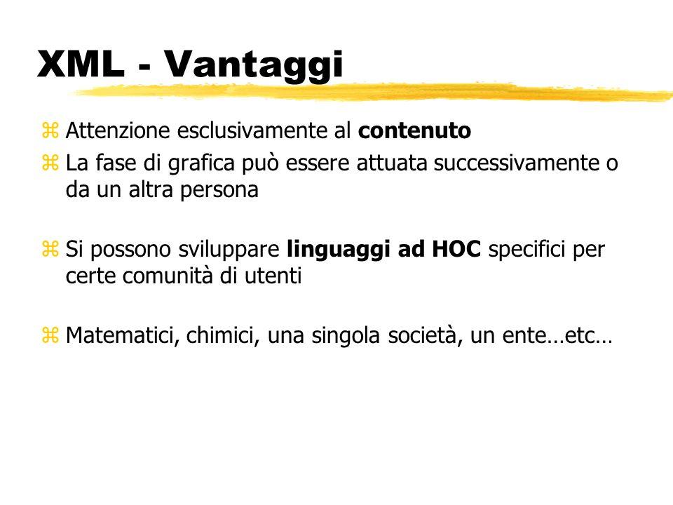 XML - Vantaggi Attenzione esclusivamente al contenuto