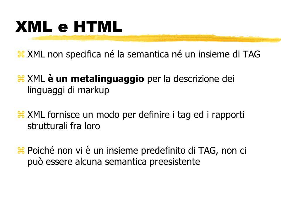 XML e HTML XML non specifica né la semantica né un insieme di TAG