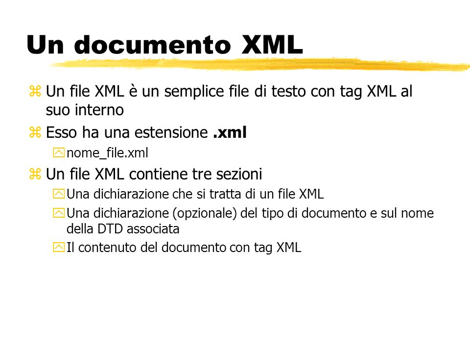 Un documento XML Un file XML è un semplice file di testo con tag XML al suo interno. Esso ha una estensione .xml.