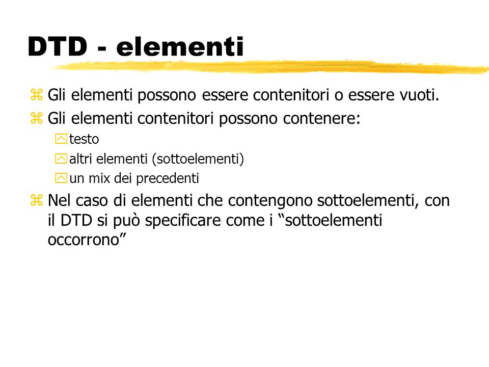 DTD - elementi Gli elementi possono essere contenitori o essere vuoti.