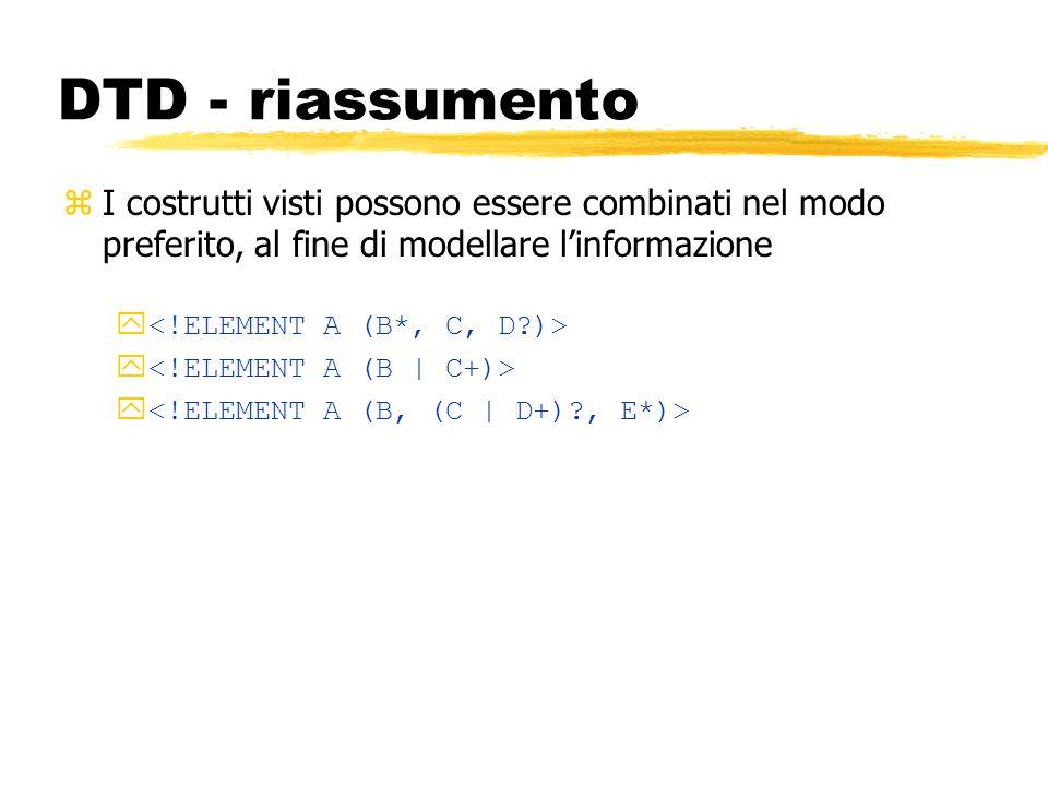 DTD - riassumentoI costrutti visti possono essere combinati nel modo preferito, al fine di modellare l'informazione.