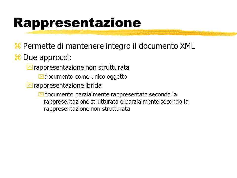 Rappresentazione Permette di mantenere integro il documento XML