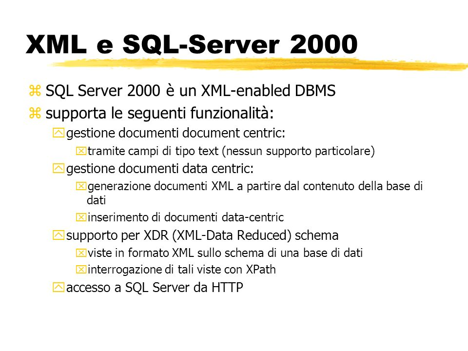 XML e SQL-Server 2000 SQL Server 2000 è un XML-enabled DBMS