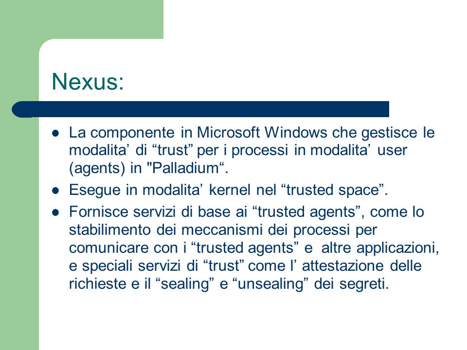 Nexus: La componente in Microsoft Windows che gestisce le modalita' di trust per i processi in modalita' user (agents) in Palladium .