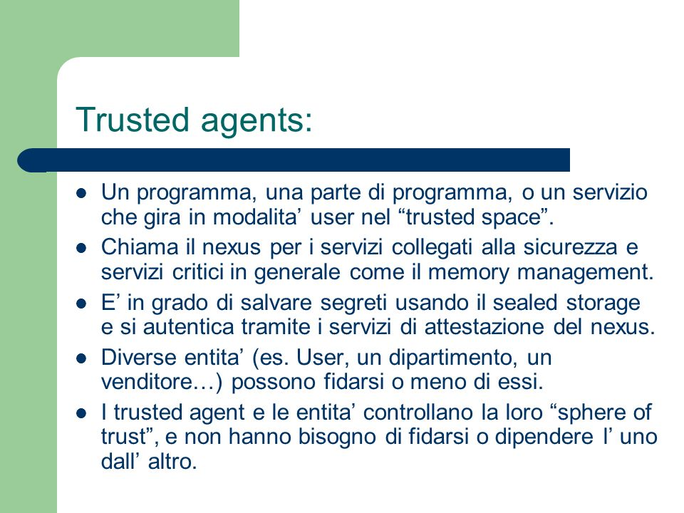 Trusted agents: Un programma, una parte di programma, o un servizio che gira in modalita' user nel trusted space .