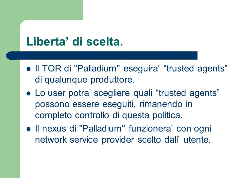 Liberta' di scelta. Il TOR di Palladium eseguira' trusted agents di qualunque produttore.