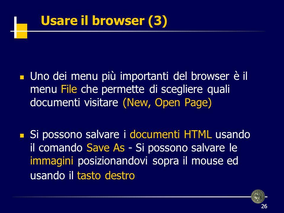 Usare il browser (3) Uno dei menu più importanti del browser è il menu File che permette di scegliere quali documenti visitare (New, Open Page)