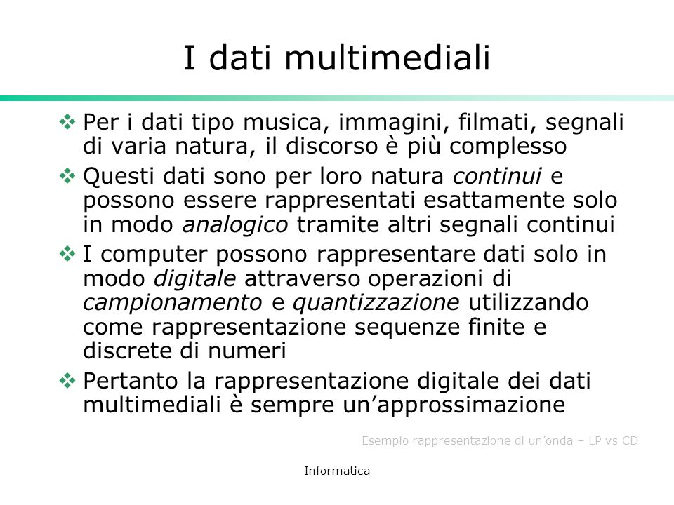 I dati multimedialiPer i dati tipo musica, immagini, filmati, segnali di varia natura, il discorso è più complesso.