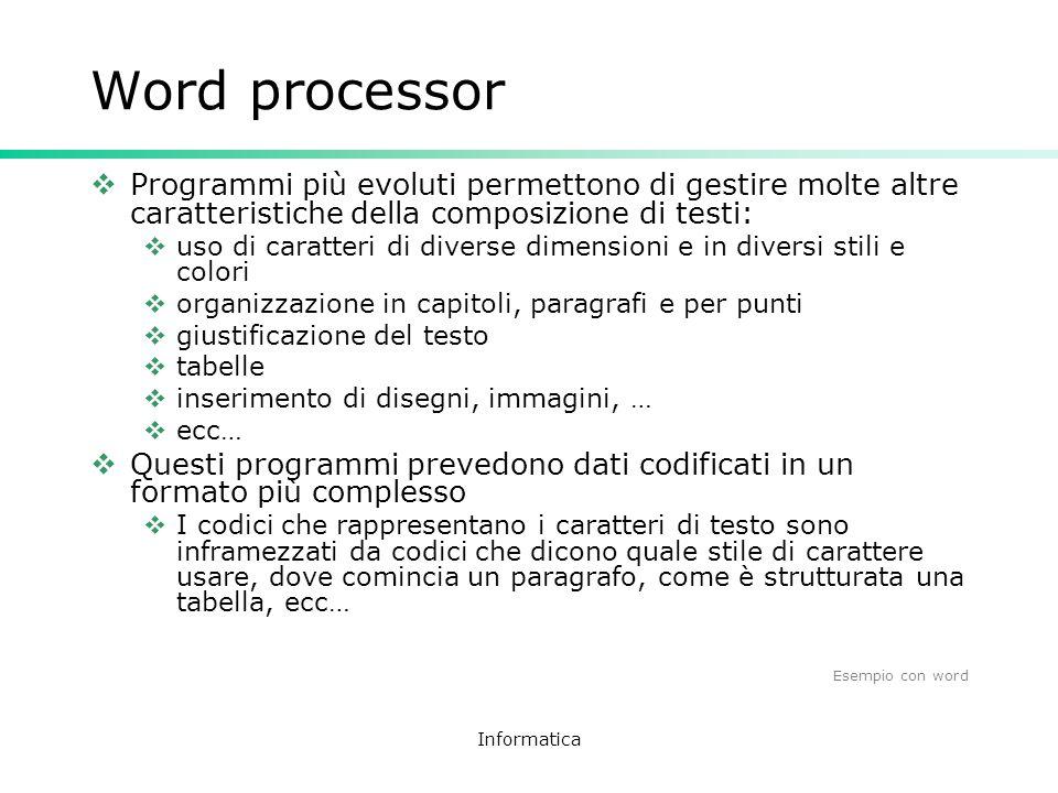 Word processor Programmi più evoluti permettono di gestire molte altre caratteristiche della composizione di testi: