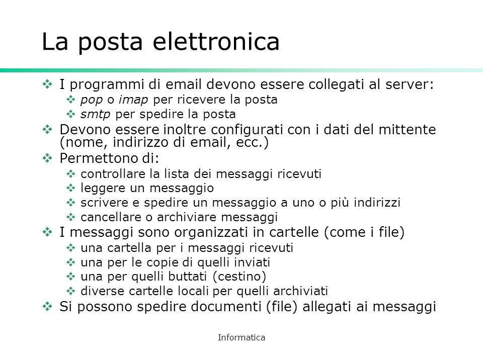 La posta elettronica I programmi di email devono essere collegati al server: pop o imap per ricevere la posta.