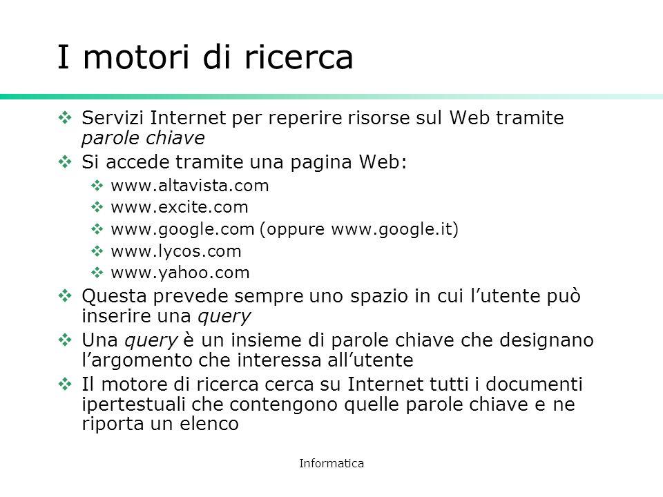 I motori di ricerca Servizi Internet per reperire risorse sul Web tramite parole chiave. Si accede tramite una pagina Web: