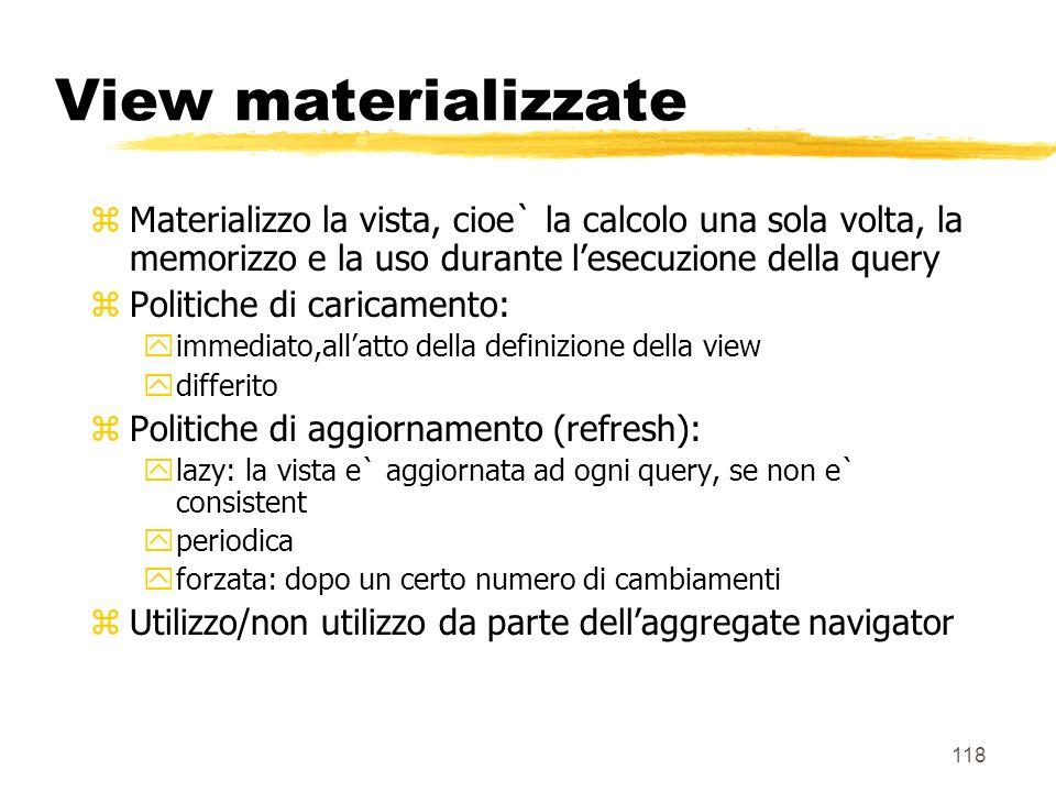 View materializzate Materializzo la vista, cioe` la calcolo una sola volta, la memorizzo e la uso durante l'esecuzione della query.