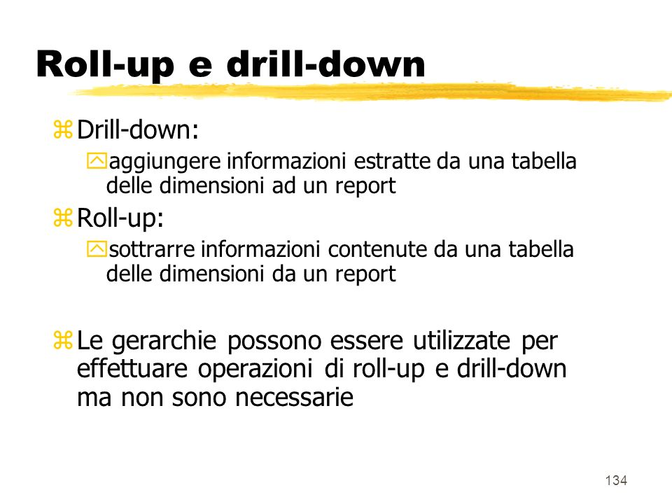 Roll-up e drill-down Drill-down: Roll-up:
