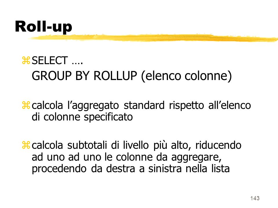 Roll-up GROUP BY ROLLUP (elenco colonne) SELECT ….
