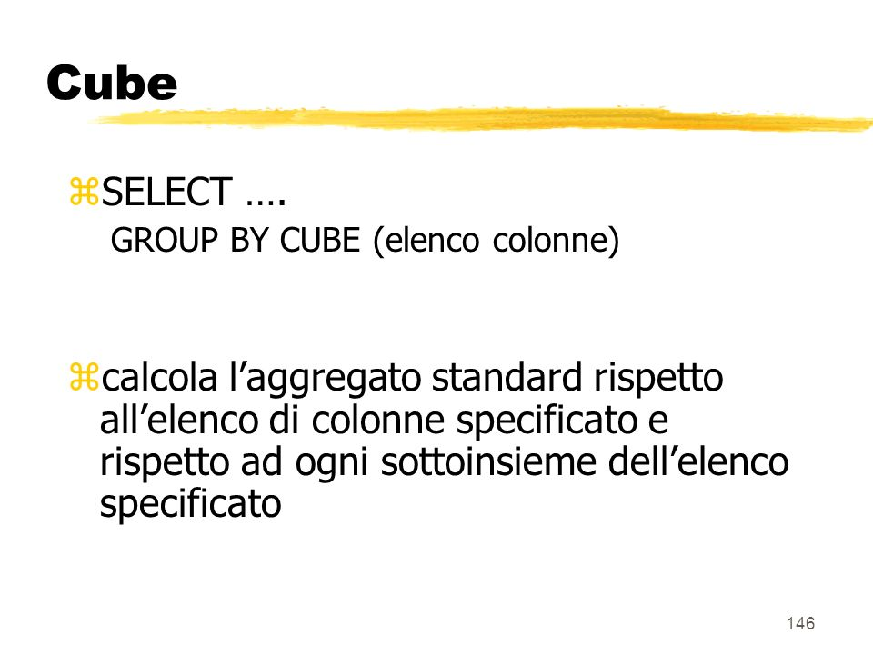 Cube SELECT …. GROUP BY CUBE (elenco colonne)