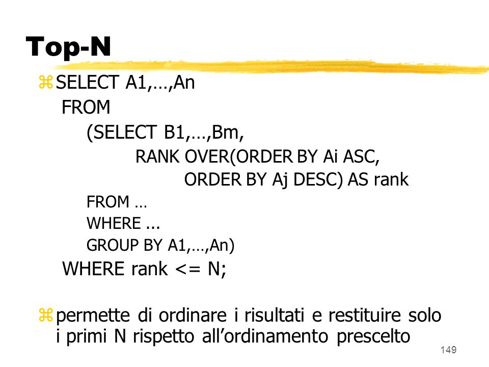 Top-N SELECT A1,…,An FROM (SELECT B1,…,Bm, WHERE rank <= N;