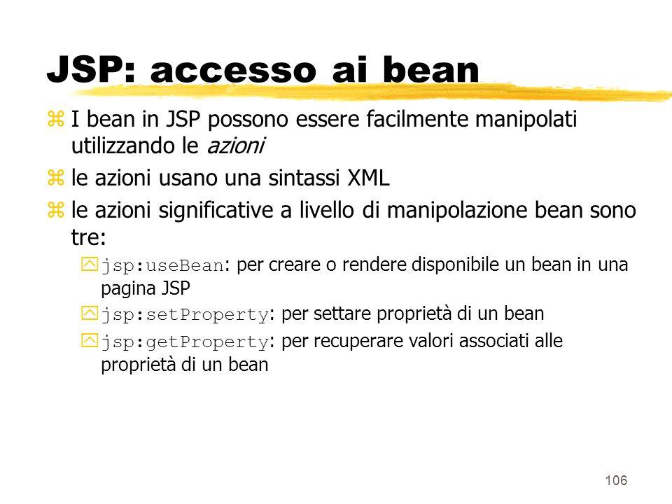 JSP: accesso ai bean I bean in JSP possono essere facilmente manipolati utilizzando le azioni. le azioni usano una sintassi XML.